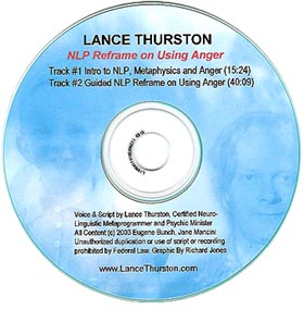 Intro and Guided N.L.P. Reframe on Using Anger by Certified Neuro-Linguistic Metaprogrammer and Intuitive Lance Thurston - Download the MP3 or order the CD!